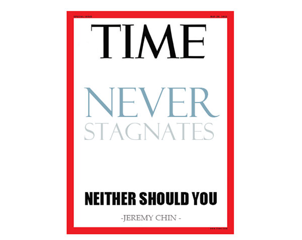 Jeremy Chin #17: Time never stagnates. Neither should you.