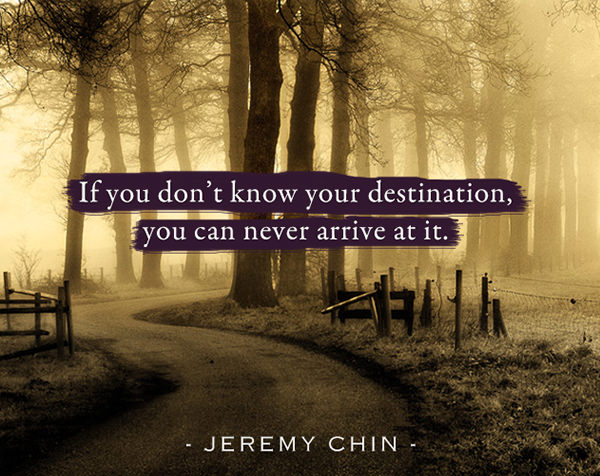 Jeremy Chin #19: If you don't know your destination, you can never arrive at it. - Jeremy Chin