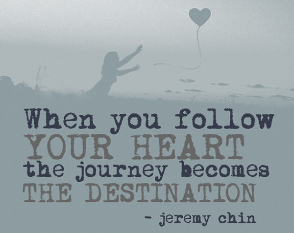 Jeremy Chin #20: When you follow your heart, the journey becomes the destination. - Jeremy Chin