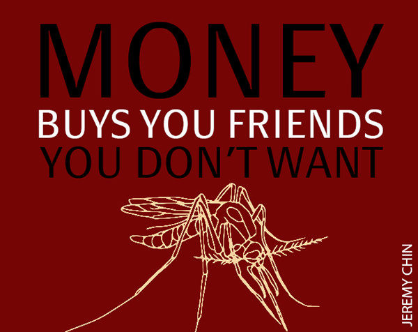 Jeremy Chin #23: Money buys you friends you don't want.