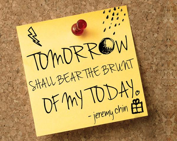 Jeremy Chin #24: Tomorrow shall bear the brunt of my today. - Jeremy Chin