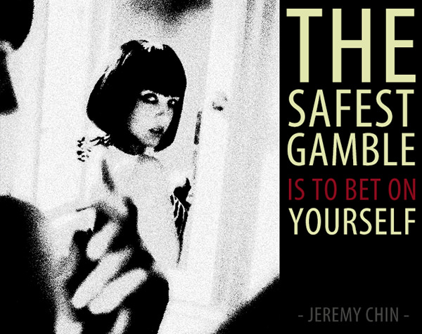 Jeremy Chin #27: The safest gamble is to bet on yourself. - Jeremy Chin