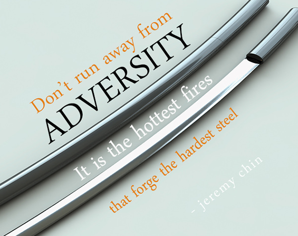 Jeremy Chin #40: Don't run away from adversity. It is the hottest fires that forge the hardest steel. - Jeremy Chin