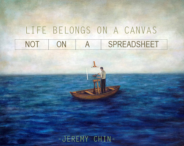 Jeremy Chin #50: Life belongs on a canvas, not a spreadsheet. - Jeremy Chin