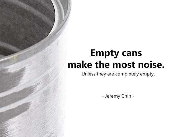 Jeremy Chin #52: Empty cans make the most noise. Unless they are completely empty.