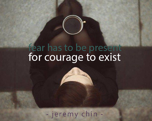 Jeremy Chin #66: Fear has to be present for courage to exist.