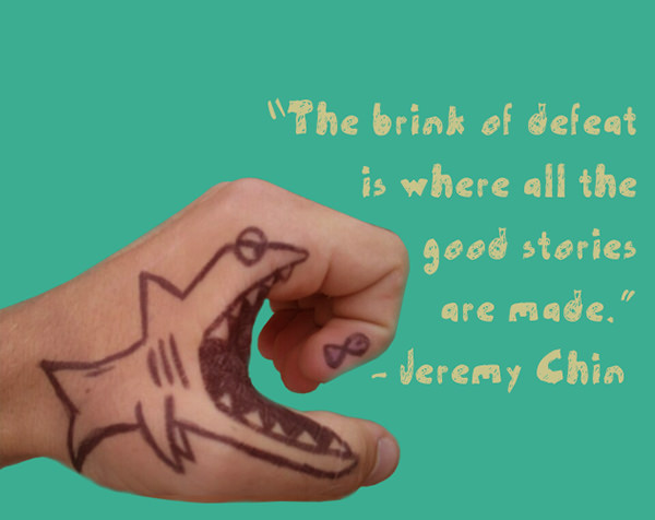 Jeremy Chin #76: The brink of defeat is where all the good stories are made.
