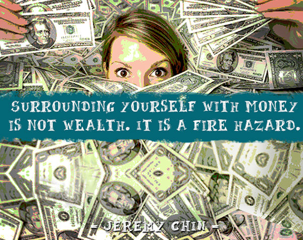 Jeremy Chin #78: Surrounding yourself with money is not wealth. It is a fire hazard. - Jeremy Chin