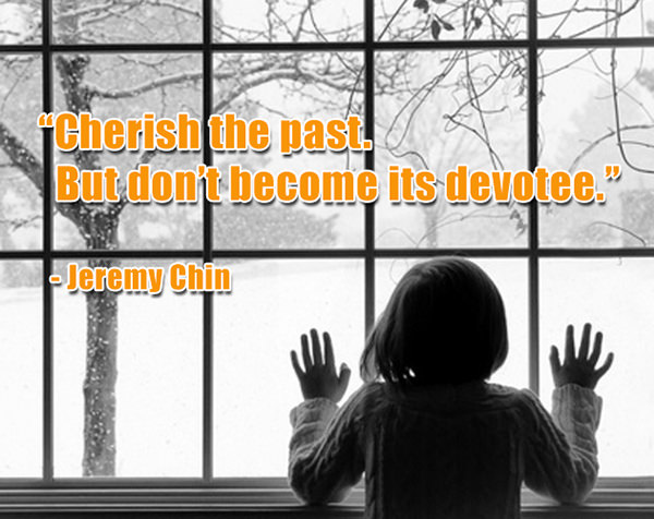 Jeremy Chin #82: Cherish the past. But don't become its devotee.