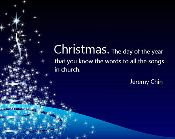 Jeremy Chin #83: Christmas. The day of the year that you know the words to all the songs in church.