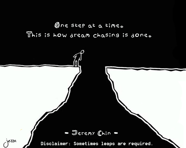 Jeremy Chin #93: One step at a time. That is how dream chasing is done. - Jeremy Chin