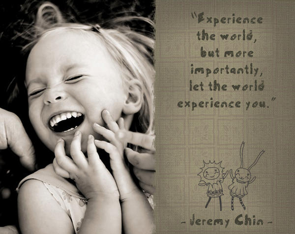 Jeremy Chin #96: Experience the world, but more importantly, let the world experience you. - Jeremy Chin
