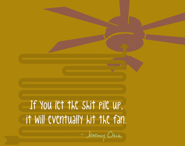 Jeremy Chin #99: If you let the shit pile up, it will eventually hit the fan. - Jeremy Chin