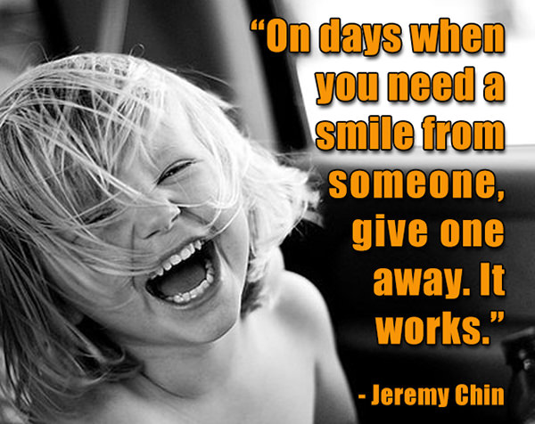 Jeremy Chin #104: On days when you need a smile from someone, give one away. It works. - Jeremy Chin