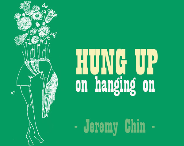 Jeremy Chin #113: Hung up on hanging on. - Jeremy Chin
