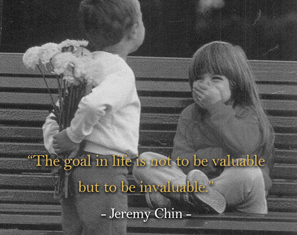 Jeremy Chin #116: The goal in life is not to be valuable, but to be invaluable.