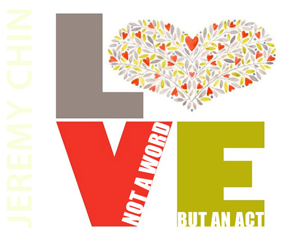 Jeremy Chin #125: Love. Not a word, but an act. - Jeremy Chin