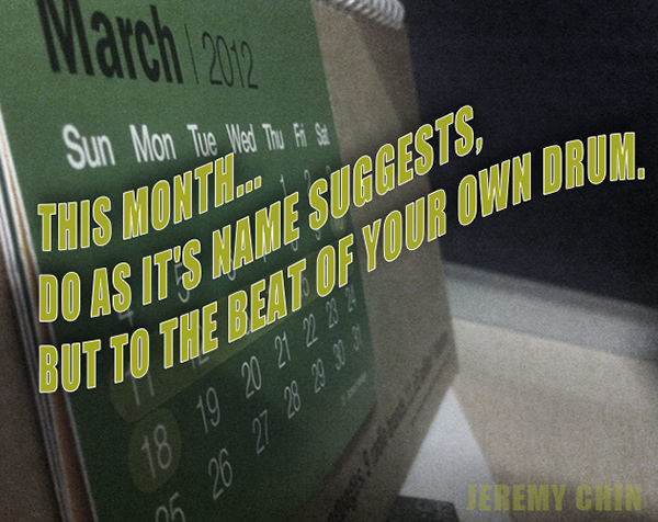 Jeremy Chin #127: This month, do as its name suggests, but to the beat of your own drum. - Jeremy Chin