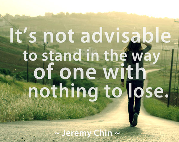 Jeremy Chin #132: It's not advisable to stand in the way of one with nothing to lose. - Jeremy Chin