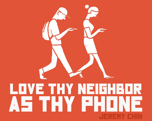 Jeremy Chin #137: Love thy neighbor as thy phone.