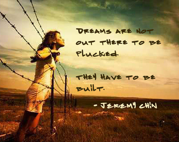 Jeremy Chin #139: Dreams are not out there to be plucked. They have to be built. - Jeremy Chin
