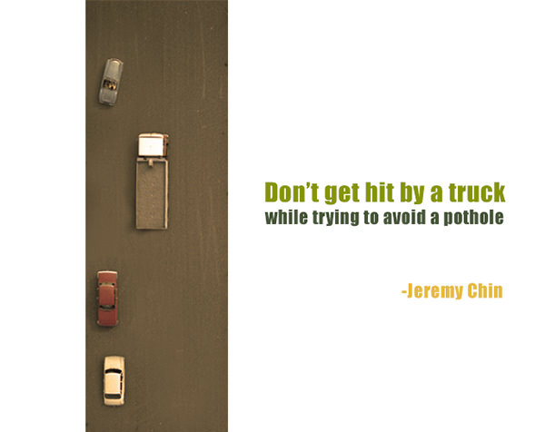 Jeremy Chin #140: Don't get hit by a truck while trying to avoid a pothole.