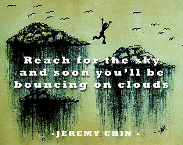 Jeremy Chin #143: Reach for the sky and soon you'll be bouncing on clouds. - Jeremy Chin