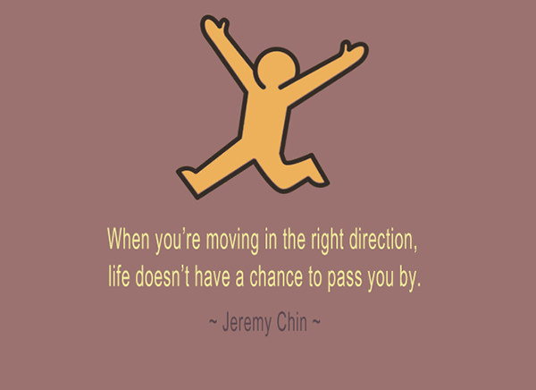 Jeremy Chin #146: When you're moving in the right direction, life doesn't have a chance to pass you by.