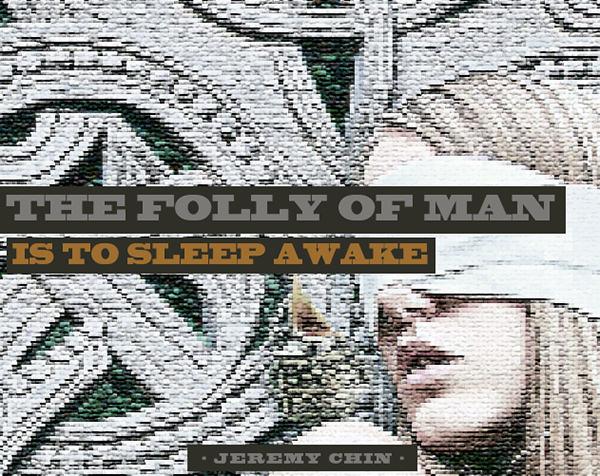 Jeremy Chin #150: The folly of man is to sleep awake. - Jeremy Chin