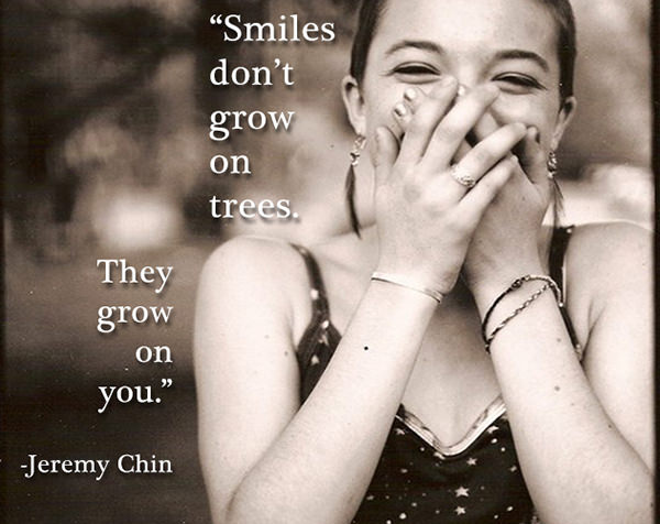 Jeremy Chin #151: Smiles don't grow on trees. They grow on you.