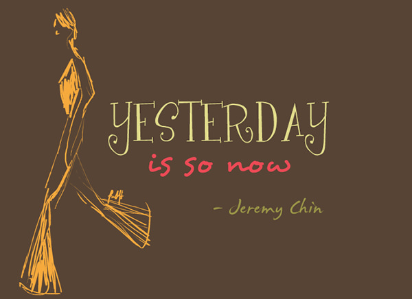 Jeremy Chin #152: Yesterday is so now.