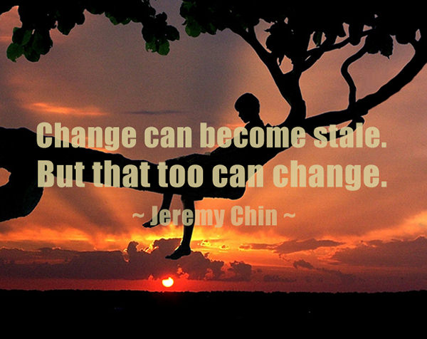 Jeremy Chin #155: Change can become stale. But that too can change.