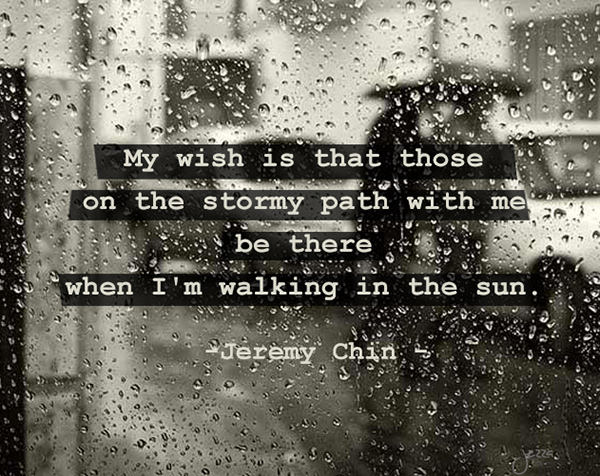 Jeremy Chin #156: My wish is that those on the stormy path with me, be there when I'm walking in the sun.