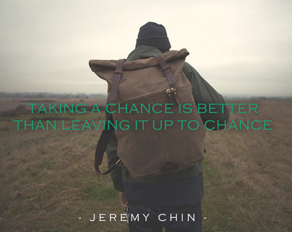Jeremy Chin #160: Taking a chance is better than leaving it up to chance. - Jeremy Chin