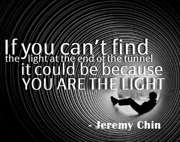 Jeremy Chin #167: If you can't find the light at the end of the tunnel, it could be because you are the light. - Jeremy Chin