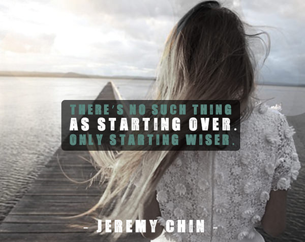 Jeremy Chin #174: There's no such thing as starting over. Only, starting wiser. - Jeremy Chin