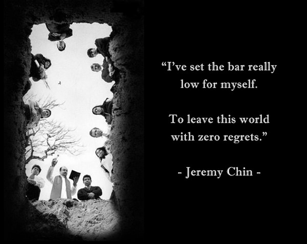 Jeremy Chin #180: I've set the bar really low for myself: to leave the world with zero regrets. - Jeremy Chin