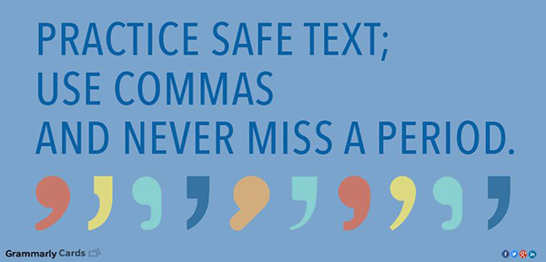 Literary #4: Practice safe text; use commas and never miss a period.