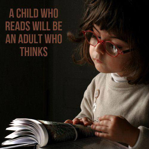 Literary #8: A child who reads will be an adult who thinks.