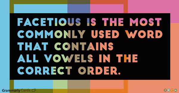 Literary #35: Facetious is the most commonly used word that contains all vowels in the correct order.