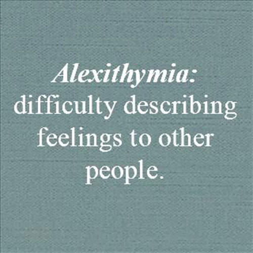 Literary #41: Alexithymia: difficulty describing feelings to other people.