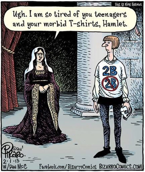 Literary #42: 2B or not 2B. I am tired of you teenagers and your morbid T-shirts, Hamlet.