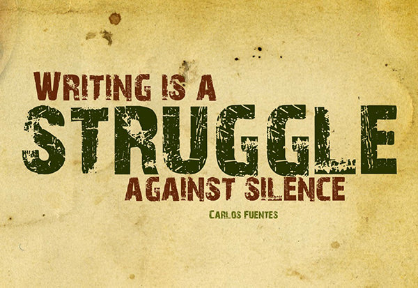 Literary #44: Writing is a struggle against silence. - Carlos Fuentes
