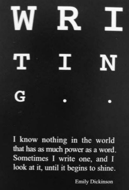 Literary #51: Writing. I love nothing in the world that has as much power as a word. Sometimes I write one, and I look at it, until it begins to shine. - Emily Dickinson