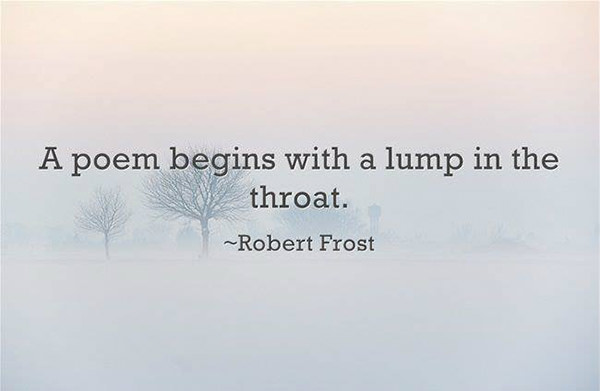Literary #54: A poem begins with a lump in the throat. - Robert Frost