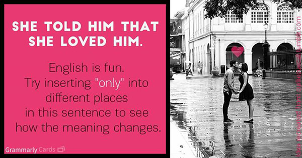 Literary #55: She told him that she loved him. English is fun. Try inserting ONLY into different places in the sentence to see how the meaning changes.