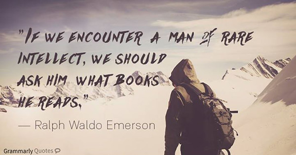 Literary #60: If we encounter a man of rate intellect, we should ask him what book he reads. - Ralph Waldo Emerson