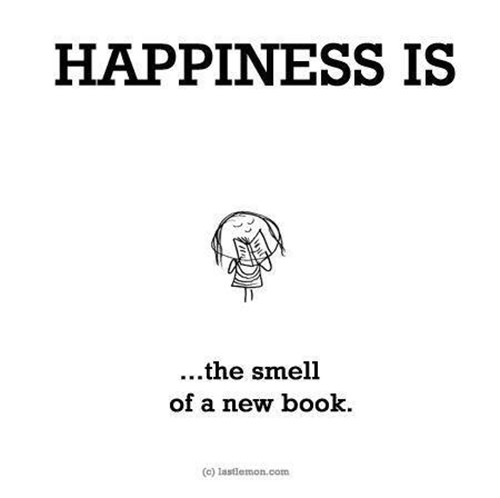 Literary #76: Happiness is the smell of a new book.