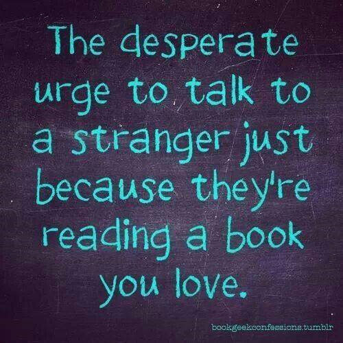 Literary #77: The desperate urge to talk to a stranger just because they're reading a book you love.