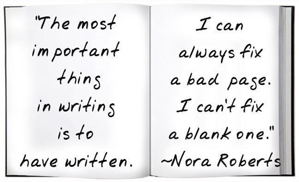 Literary #85: The most important thing in writing is to have written. I can always fix a bad page. I can't fix a blank one. - Nora Roberts